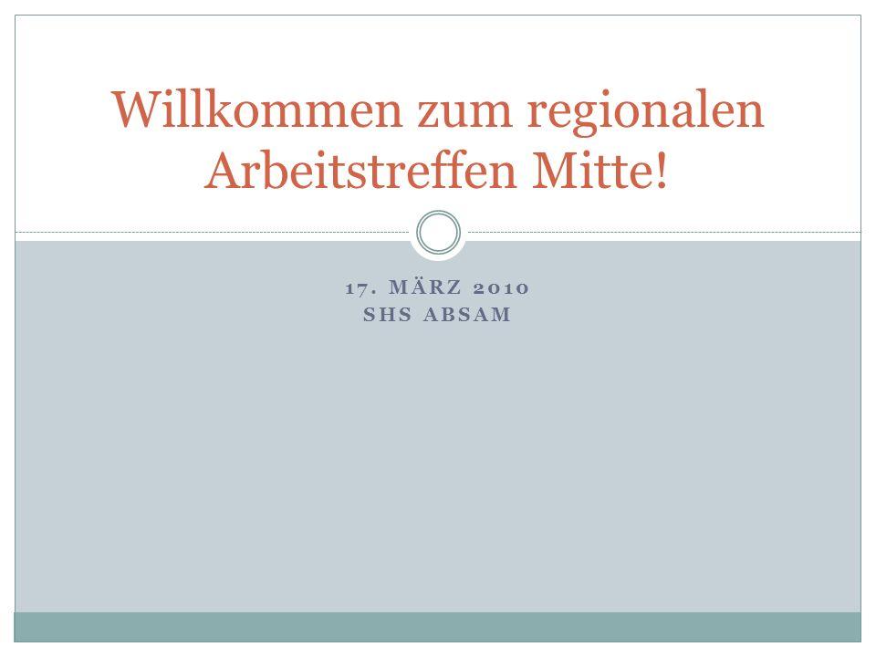 17. MÄRZ 2010 SHS ABSAM Willkommen zum regionalen Arbeitstreffen Mitte!