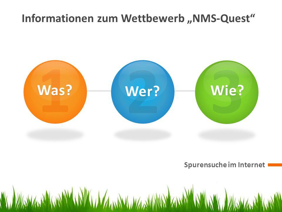 Informationen zum Wettbewerb NMS-Quest Spurensuche im Internet 1 Was? 2 Wer? 3 Wie?