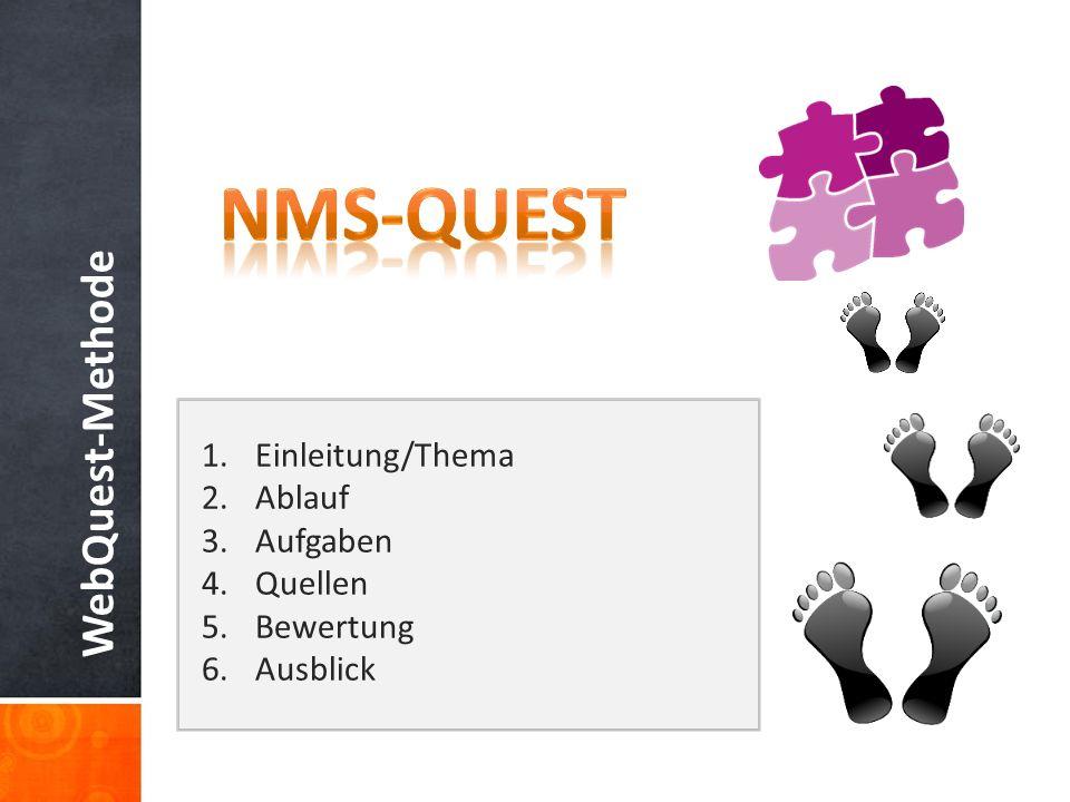 WebQuest-Methode 1.Einleitung/Thema 2.Ablauf 3.Aufgaben 4.Quellen 5.Bewertung 6.Ausblick NMS-Quest