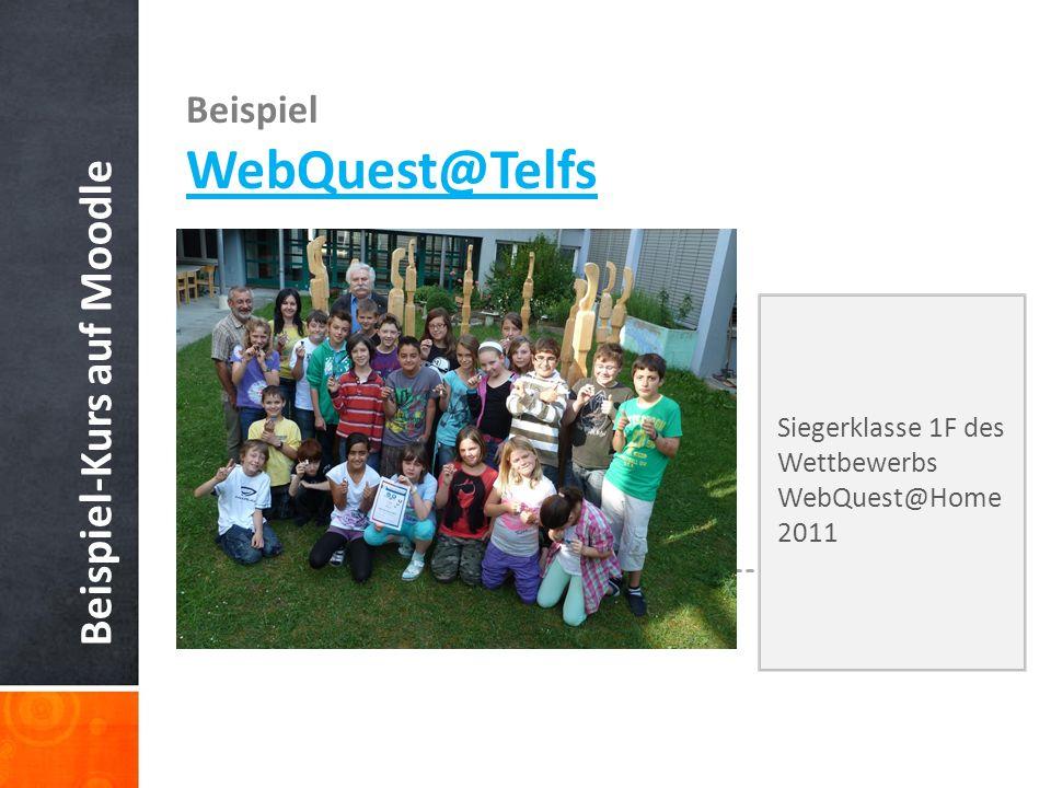 Beispiel-Kurs auf Moodle Beispiel WebQuest@Telfs Siegerklasse 1F des Wettbewerbs WebQuest@Home 2011