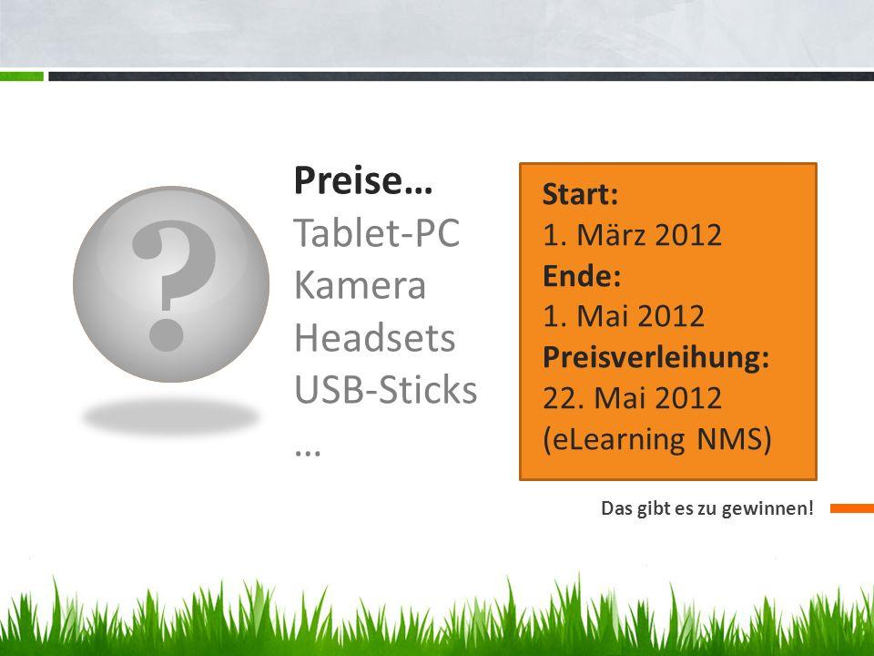 ? Preise… Tablet-PC Kamera Headsets USB-Sticks … Das gibt es zu gewinnen! Start: 1. März 2012 Ende: 1. Mai 2012 Preisverleihung: 22. Mai 2012 (eLearni