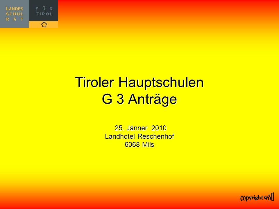 Tiroler Hauptschulen G 3 Anträge 25. Jänner 2010 Landhotel Reschenhof 6068 Mils
