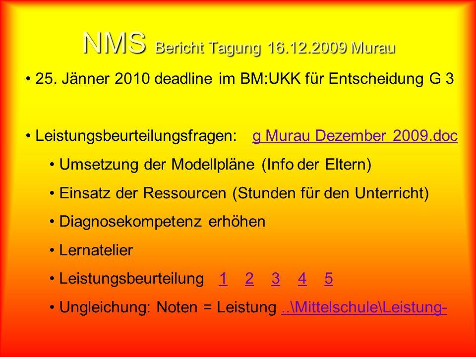 NMS Bericht Tagung 16.12.2009 Murau 25. Jänner 2010 deadline im BM:UKK für Entscheidung G 3 Leistungsbeurteilungsfragen: g Murau Dezember 2009.docg Mu