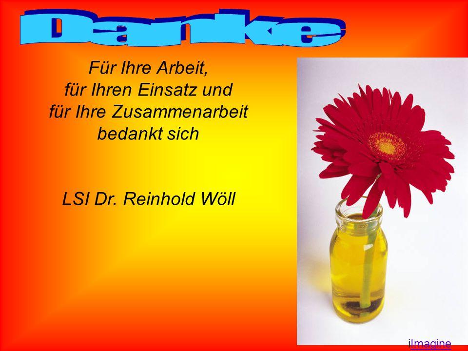 Für Ihre Arbeit, für Ihren Einsatz und für Ihre Zusammenarbeit bedankt sich LSI Dr. Reinhold Wöll iImagineImagine