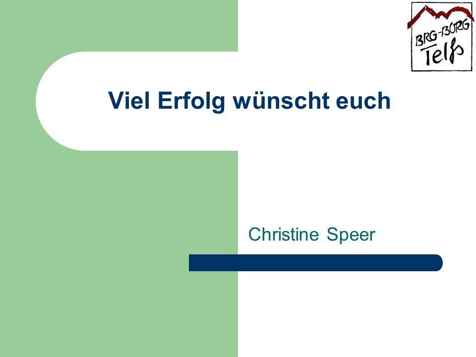 Viel Erfolg wünscht euch Christine Speer