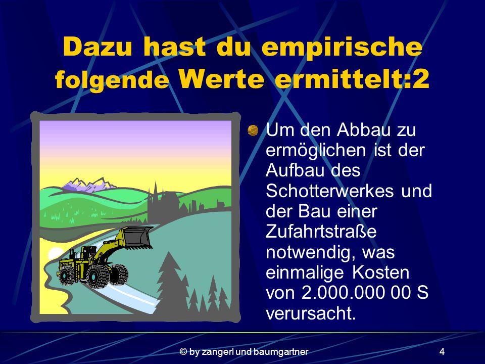 © by zangerl und baumgartner3 Dazu hast du empirische folgende Werte ermittelt: Der Grundbesitzer wäre bereit dir ein entsprechendes Grundstück für 10 Jahre zu verpachten, das anschließend wieder kultiviert werden muss.
