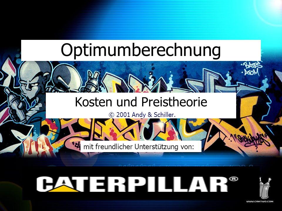 Optimumberechnung Kosten und Preistheorie © 2001 Andy & Schiller.