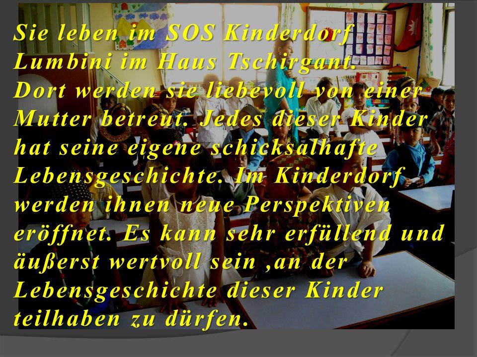 Sie leben im SOS Kinderdorf Lumbini im Haus Tschirgant.