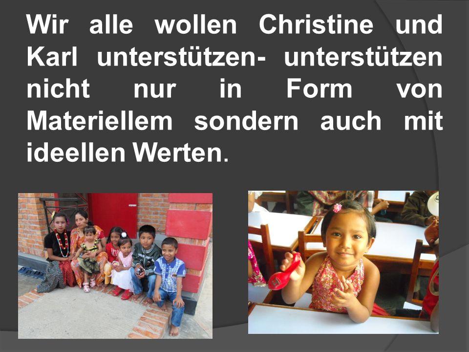 Wir alle wollen Christine und Karl unterstützen- unterstützen nicht nur in Form von Materiellem sondern auch mit ideellen Werten.