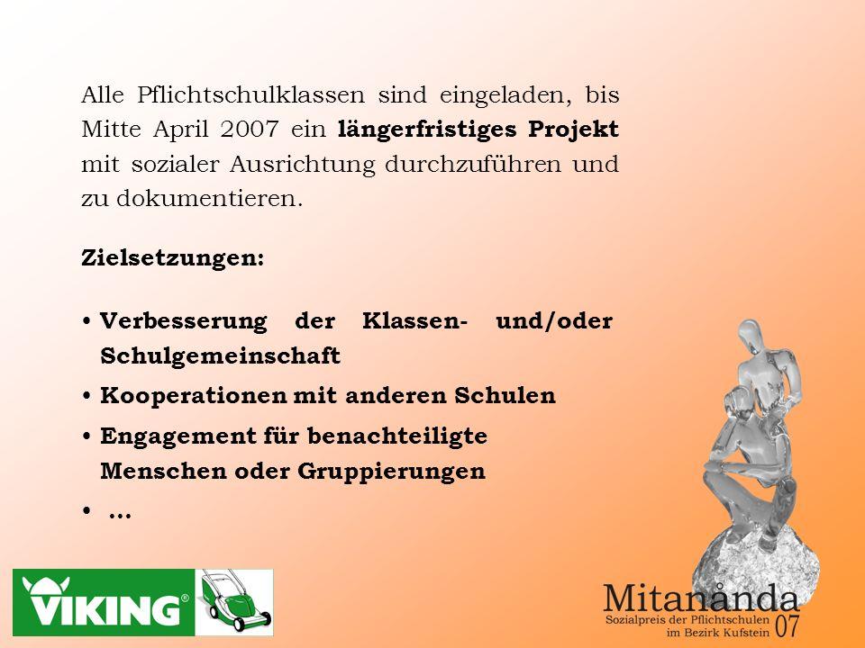 Alle Pflichtschulklassen sind eingeladen, bis Mitte April 2007 ein längerfristiges Projekt mit sozialer Ausrichtung durchzuführen und zu dokumentieren.
