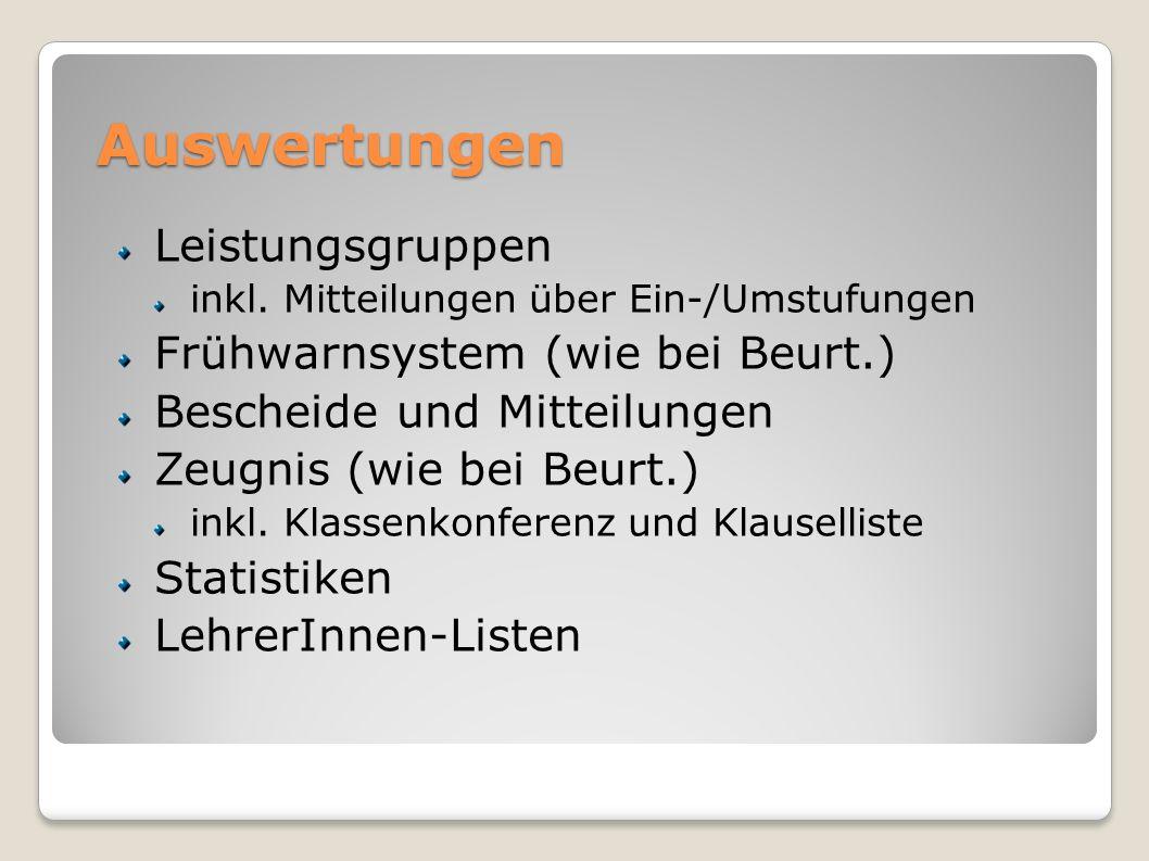 Auswertungen Leistungsgruppen inkl. Mitteilungen über Ein-/Umstufungen Frühwarnsystem (wie bei Beurt.) Bescheide und Mitteilungen Zeugnis (wie bei Beu