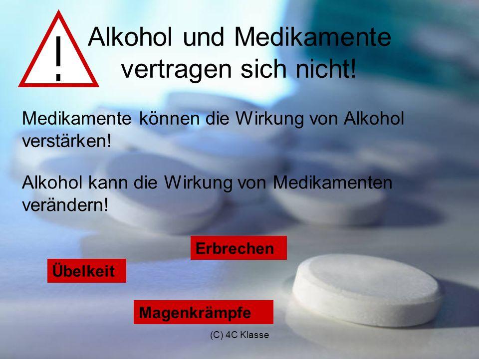 (C) 4C Klasse Alkohol und Medikamente vertragen sich nicht.