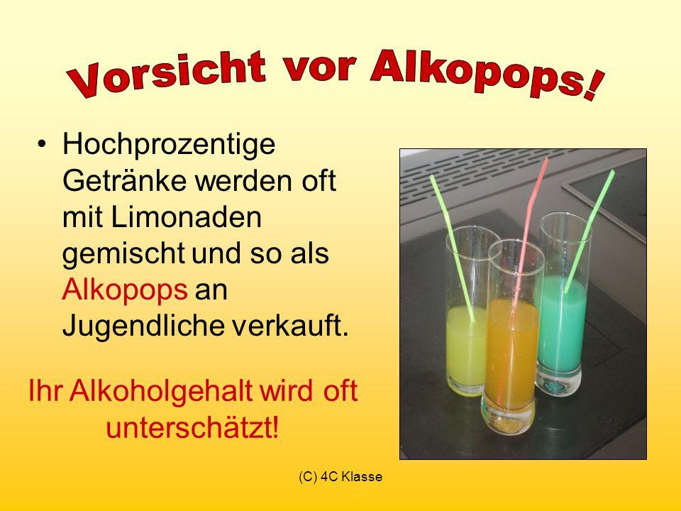 (C) 4C Klasse Hochprozentige Getränke werden oft mit Limonaden gemischt und so als Alkopops an Jugendliche verkauft.