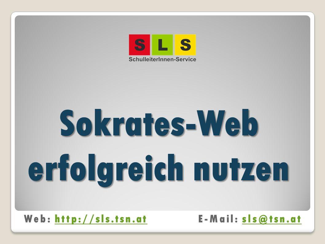 Sokrates-Web erfolgreich nutzen Web: http://sls.tsn.atE-Mail: sls@tsn.athttp://sls.tsn.atsls@tsn.at