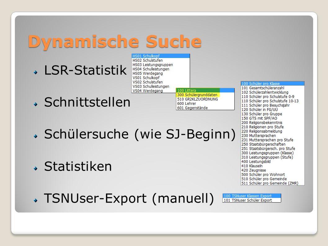 Dynamische Suche LSR-Statistik Schnittstellen Schülersuche (wie SJ-Beginn) Statistiken TSNUser-Export (manuell)