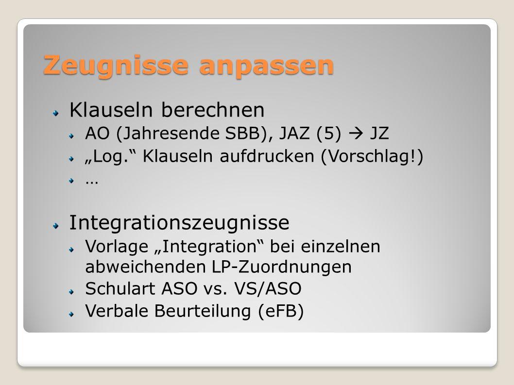 Zeugnisse anpassen Klauseln berechnen AO (Jahresende SBB), JAZ (5) JZ Log. Klauseln aufdrucken (Vorschlag!) … Integrationszeugnisse Vorlage Integratio