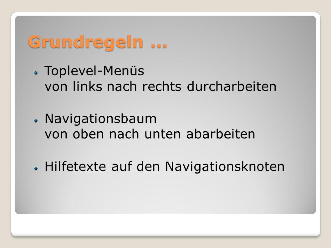Grundregeln … Toplevel-Menüs von links nach rechts durcharbeiten Navigationsbaum von oben nach unten abarbeiten Hilfetexte auf den Navigationsknoten