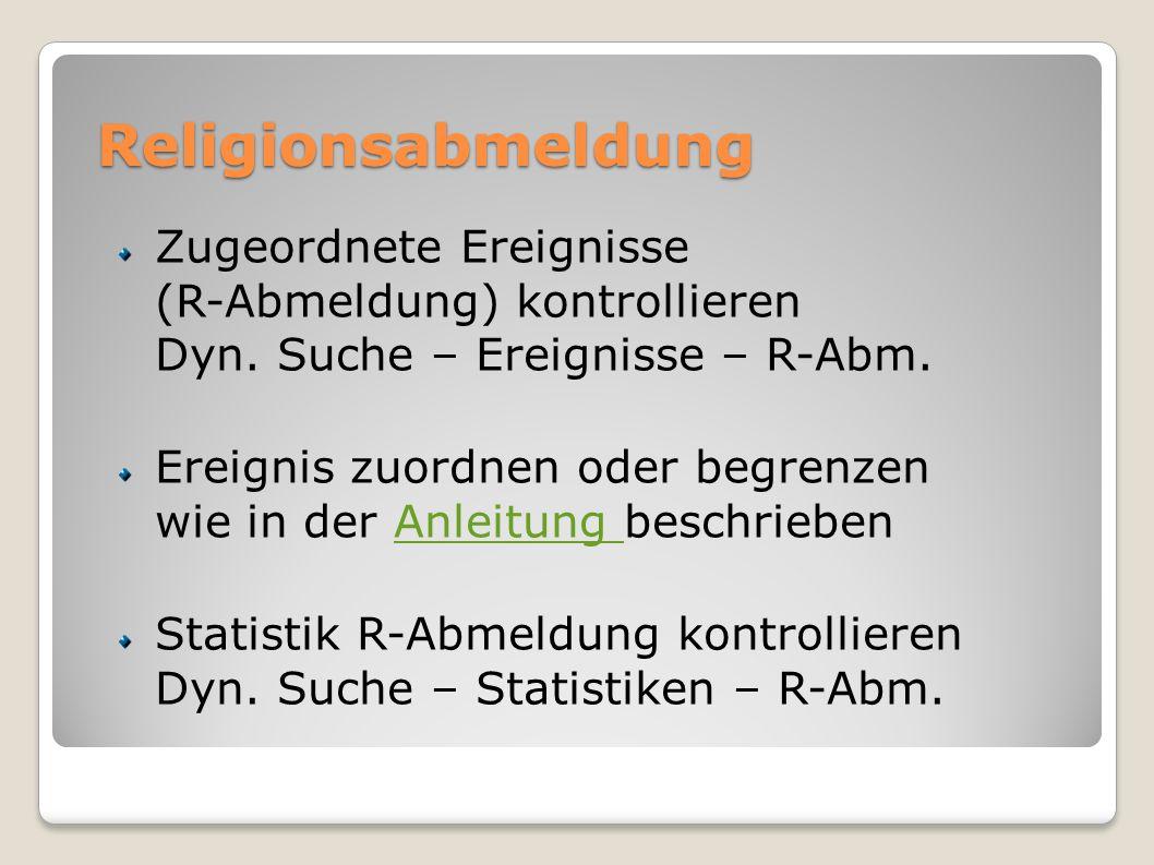 Religionsabmeldung Zugeordnete Ereignisse (R-Abmeldung) kontrollieren Dyn. Suche – Ereignisse – R-Abm. Ereignis zuordnen oder begrenzen wie in der Anl