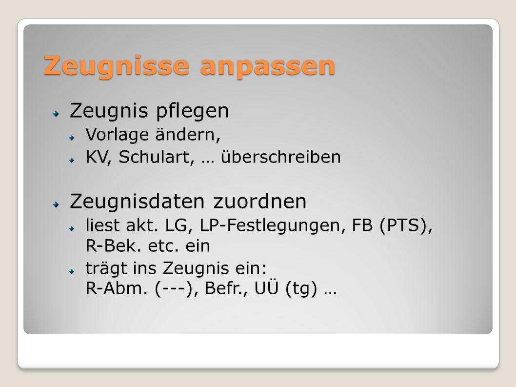 Zeugnisse anpassen Zeugnis pflegen Vorlage ändern, KV, Schulart, … überschreiben Zeugnisdaten zuordnen liest akt. LG, LP-Festlegungen, FB (PTS), R-Bek