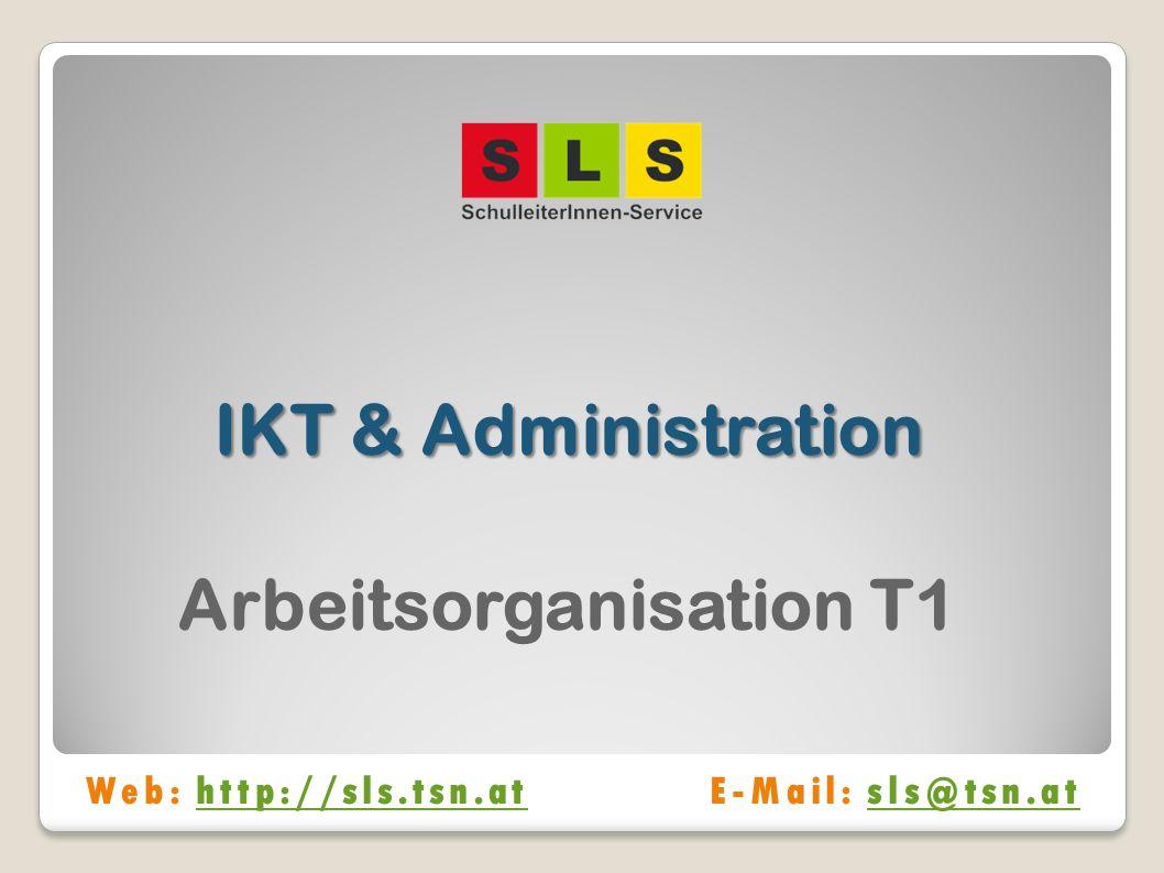 IKT & Administration Arbeitsorganisation T1 Web: http://sls.tsn.atE-Mail: sls@tsn.athttp://sls.tsn.atsls@tsn.at
