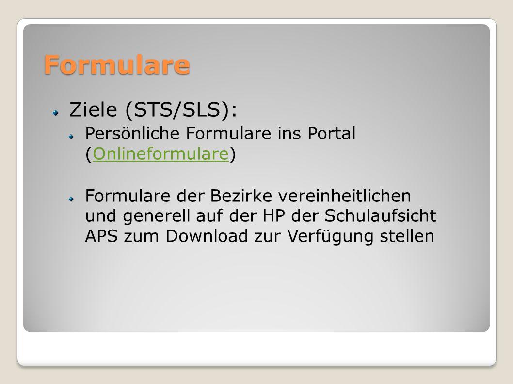Formulare Ziele (STS/SLS): Persönliche Formulare ins Portal (Onlineformulare)Onlineformulare Formulare der Bezirke vereinheitlichen und generell auf d