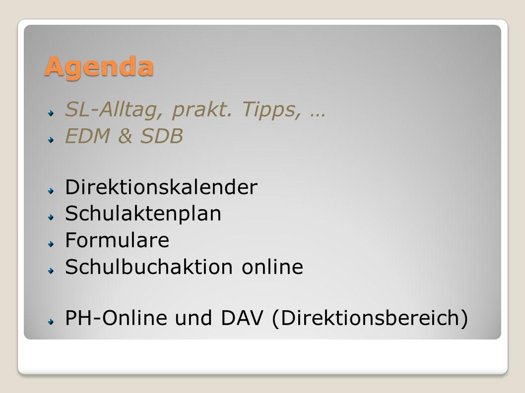 Agenda SL-Alltag, prakt. Tipps, … EDM & SDB Direktionskalender Schulaktenplan Formulare Schulbuchaktion online PH-Online und DAV (Direktionsbereich)