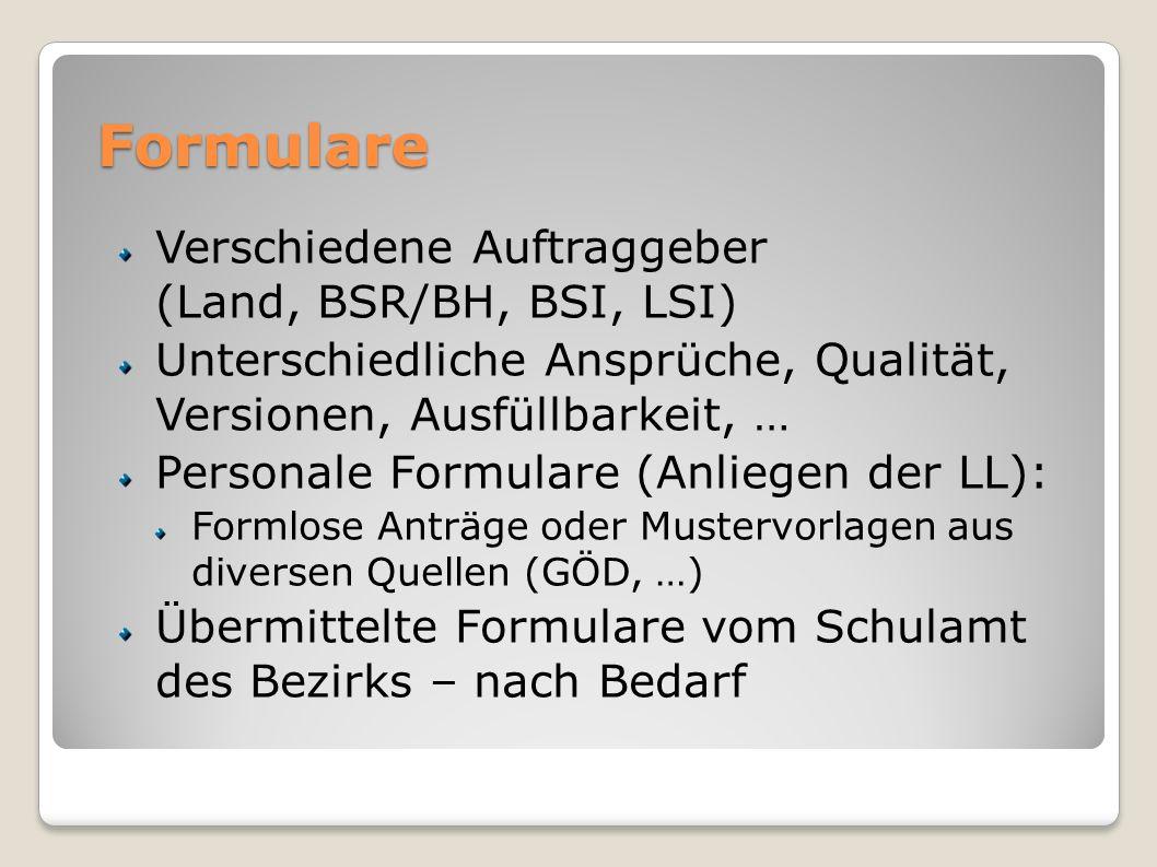 Formulare Verschiedene Auftraggeber (Land, BSR/BH, BSI, LSI) Unterschiedliche Ansprüche, Qualität, Versionen, Ausfüllbarkeit, … Personale Formulare (A