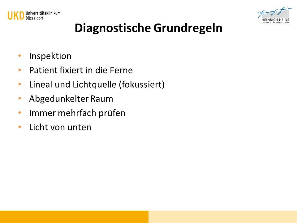 Diagnostische Grundregeln Inspektion Patient fixiert in die Ferne Lineal und Lichtquelle (fokussiert) Abgedunkelter Raum Immer mehrfach prüfen Licht v