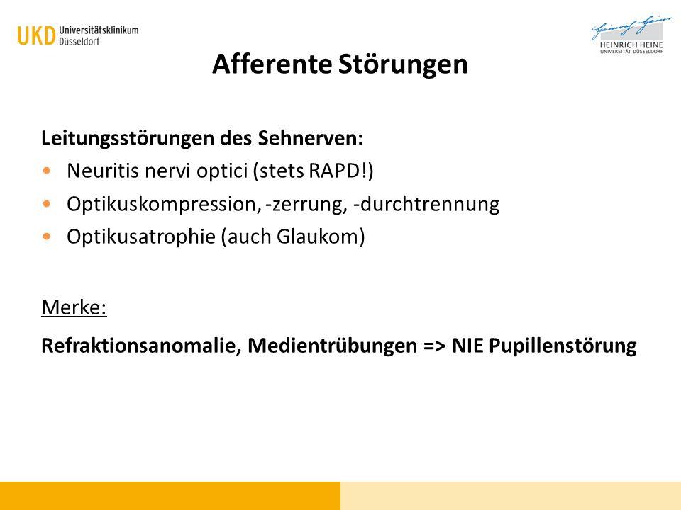 Afferente Störungen Leitungsstörungen des Sehnerven: Neuritis nervi optici (stets RAPD!) Optikuskompression, -zerrung, -durchtrennung Optikusatrophie