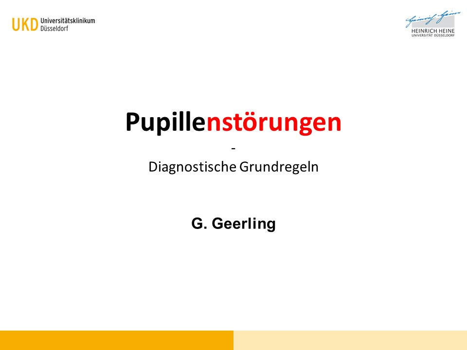 Pupillenstörungen - Diagnostische Grundregeln G. Geerling
