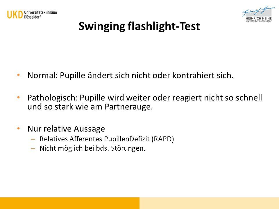 Swinging flashlight-Test Normal: Pupille ändert sich nicht oder kontrahiert sich. Pathologisch: Pupille wird weiter oder reagiert nicht so schnell und