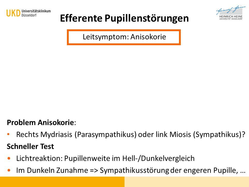 Efferente Pupillenstörungen Leitsymptom: Anisokorie Problem Anisokorie: Rechts Mydriasis (Parasympathikus) oder link Miosis (Sympathikus)? Schneller T