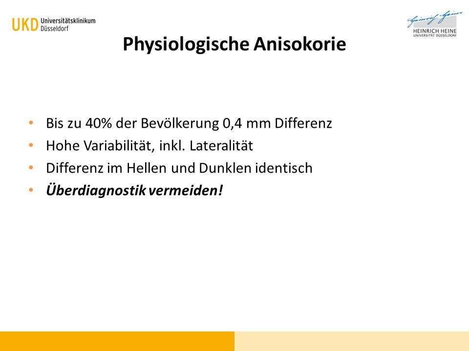 Physiologische Anisokorie Bis zu 40% der Bevölkerung 0,4 mm Differenz Hohe Variabilität, inkl. Lateralität Differenz im Hellen und Dunklen identisch Ü