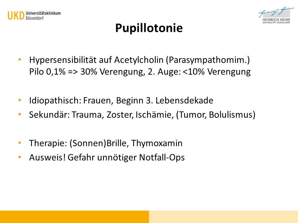 Pupillotonie Hypersensibilität auf Acetylcholin (Parasympathomim.) Pilo 0,1% => 30% Verengung, 2. Auge: <10% Verengung Idiopathisch: Frauen, Beginn 3.