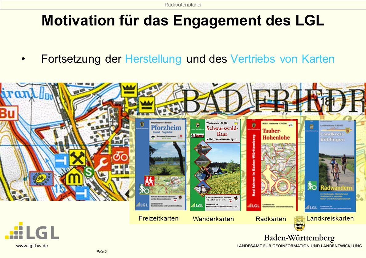 Radroutenplaner Folie 2, Motivation für das Engagement des LGL Fortsetzung der Herstellung und des Vertriebs von Karten Freizeitkarten Wanderkarten Ra