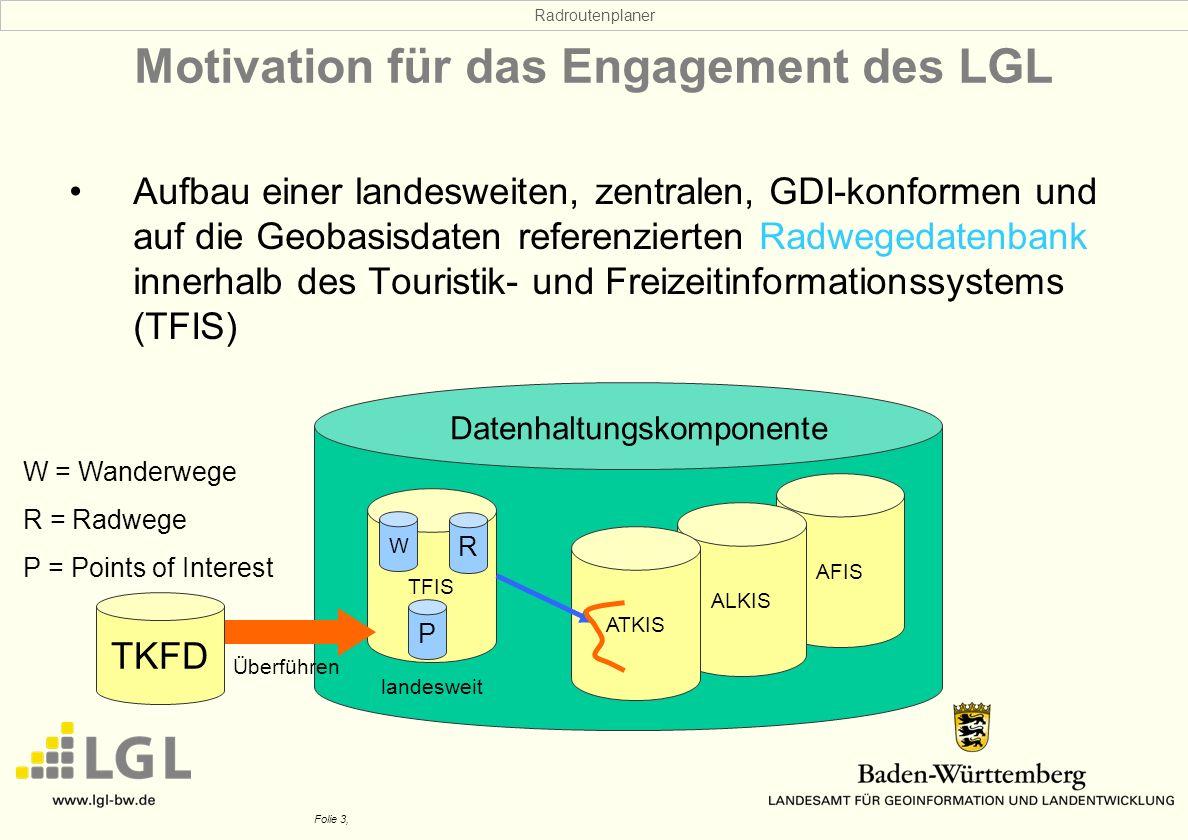 Radroutenplaner Folie 3, Motivation für das Engagement des LGL Aufbau einer landesweiten, zentralen, GDI-konformen und auf die Geobasisdaten referenzi