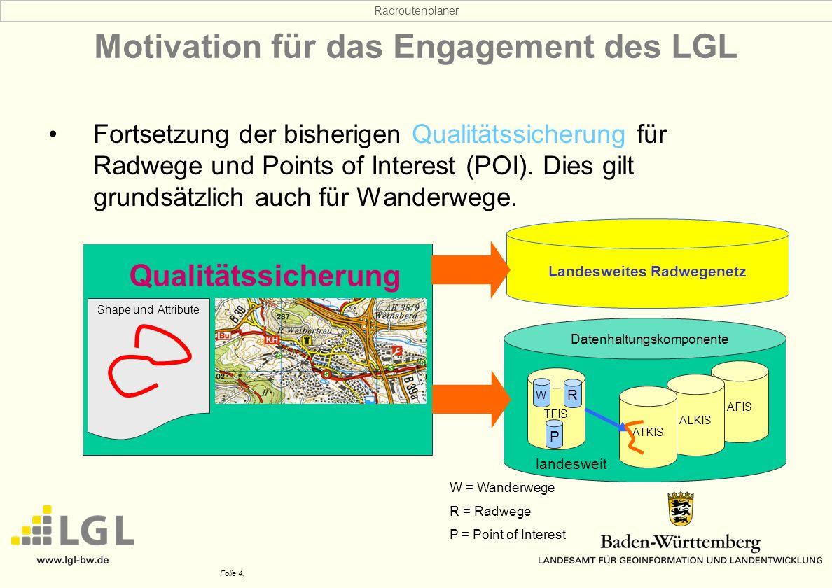 Radroutenplaner Folie 4, Qualitätssicherung Motivation für das Engagement des LGL Fortsetzung der bisherigen Qualitätssicherung für Radwege und Points of Interest (POI).