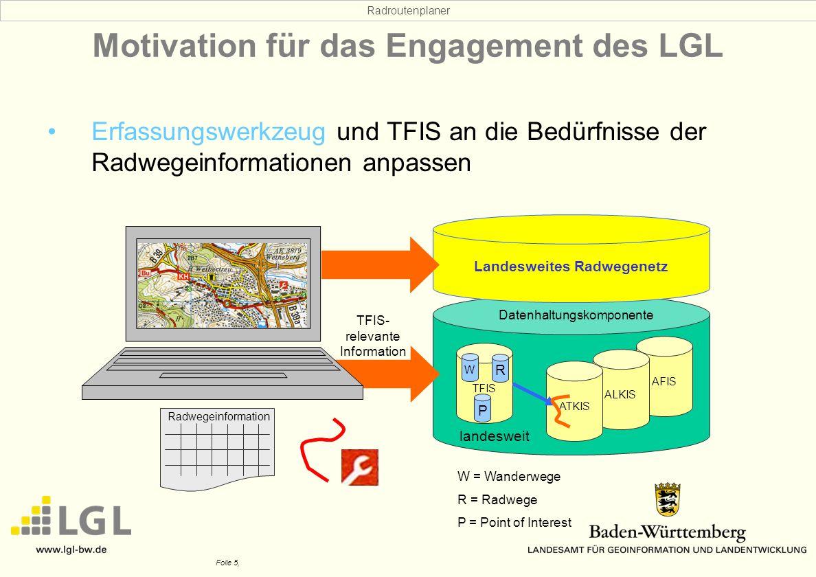 Radroutenplaner Folie 5, Landesweites Radwegenetz Motivation für das Engagement des LGL Erfassungswerkzeug und TFIS an die Bedürfnisse der Radwegeinfo