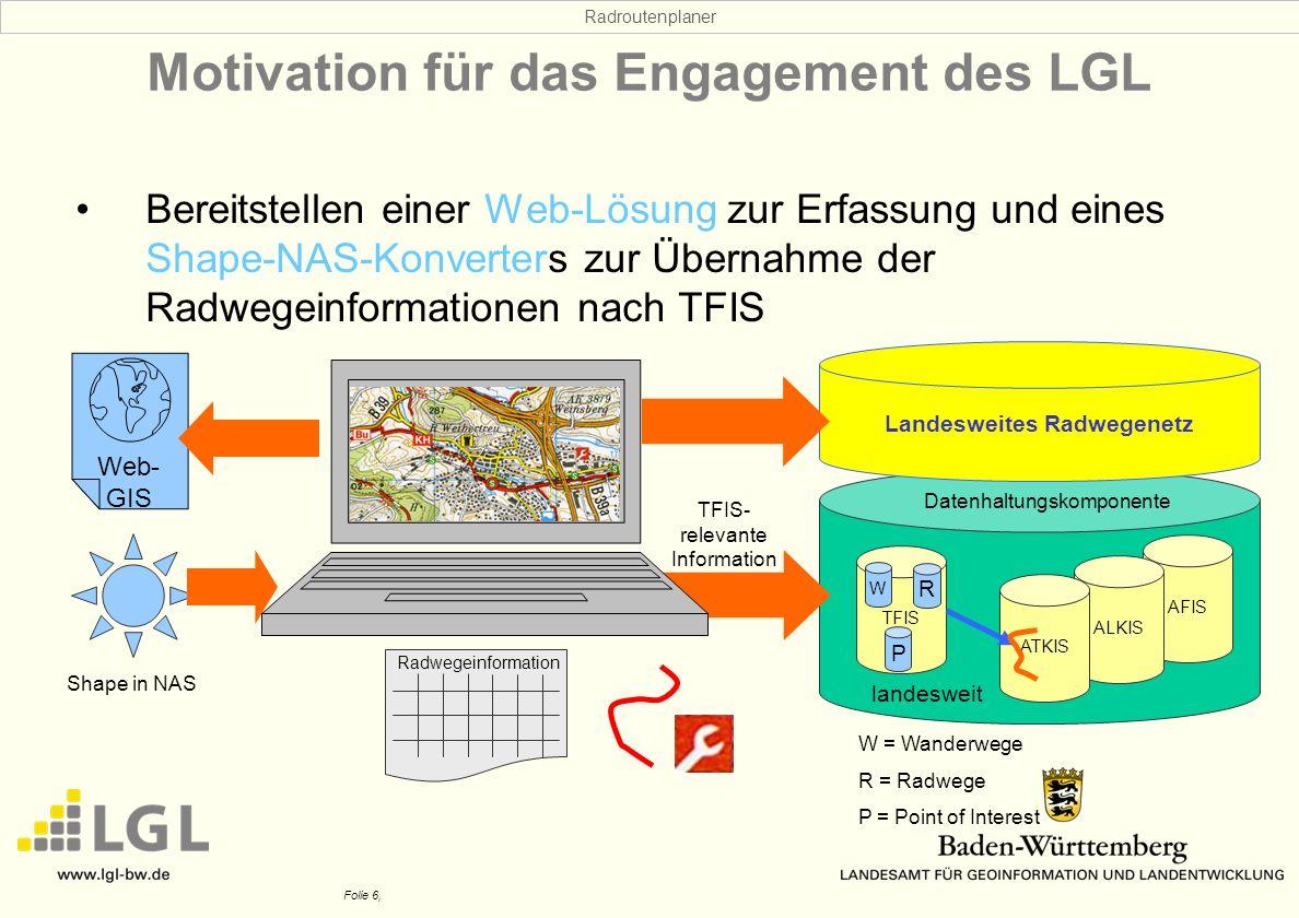 Radroutenplaner Folie 6, Web- GIS Motivation für das Engagement des LGL Bereitstellen einer Web-Lösung zur Erfassung und eines Shape-NAS-Konverters zu