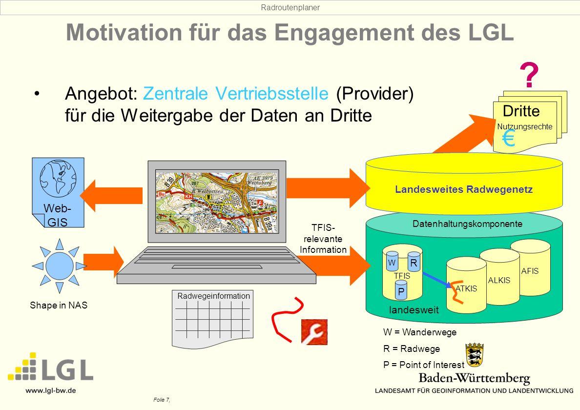 Radroutenplaner Folie 7, Nutzungsrechte Dritte Web- GIS Motivation für das Engagement des LGL Angebot: Zentrale Vertriebsstelle (Provider) für die Wei