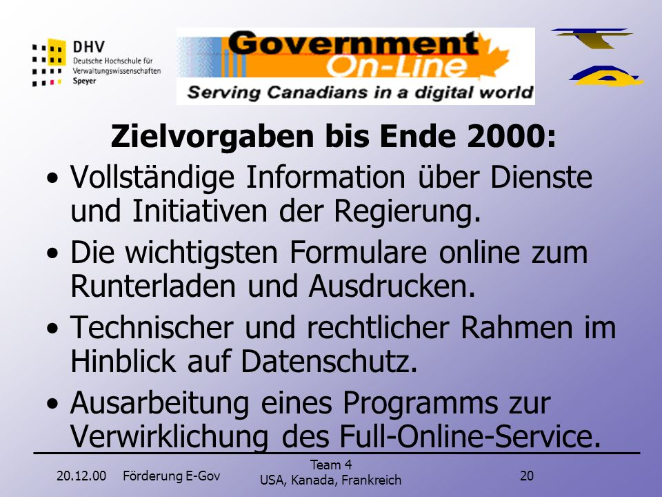 20.12.00Förderung E-Gov19 Team 4 USA, Kanada, Frankreich Kanada Government On-Line http://www.gol-ed.gc.ca/index_e.asp