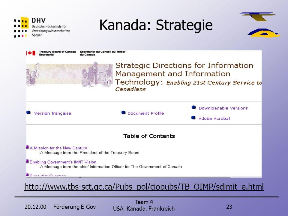 20.12.00Förderung E-Gov22 Team 4 USA, Kanada, Frankreich Kanada Planung Weltweite Führung bis zum Jahr 2004 angestrebt. Alle wichtigen Verwaltungsablä