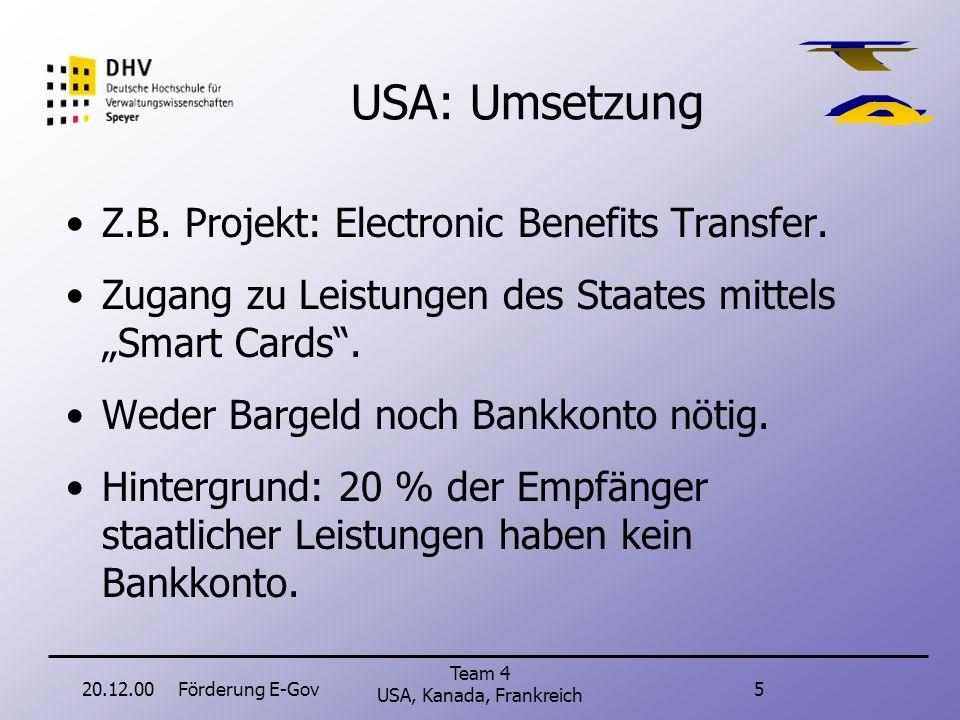 20.12.00Förderung E-Gov15 Team 4 USA, Kanada, Frankreich Kanada Key Initiatives http://www.gc.ca/initiative/key-e.html