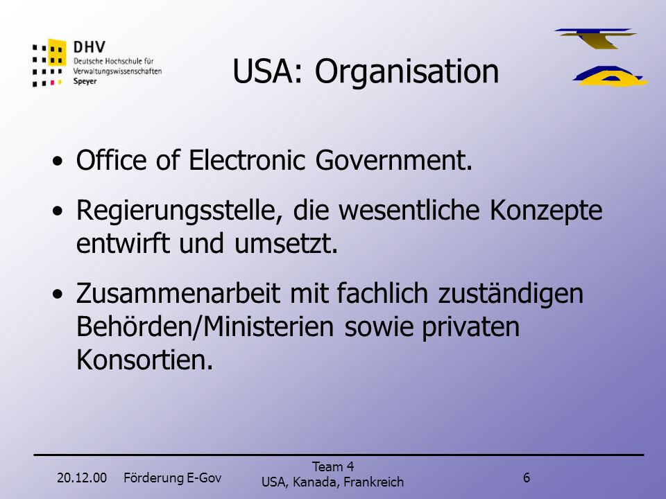 20.12.00Förderung E-Gov5 Team 4 USA, Kanada, Frankreich USA: Umsetzung Z.B. Projekt: Electronic Benefits Transfer. Zugang zu Leistungen des Staates mi