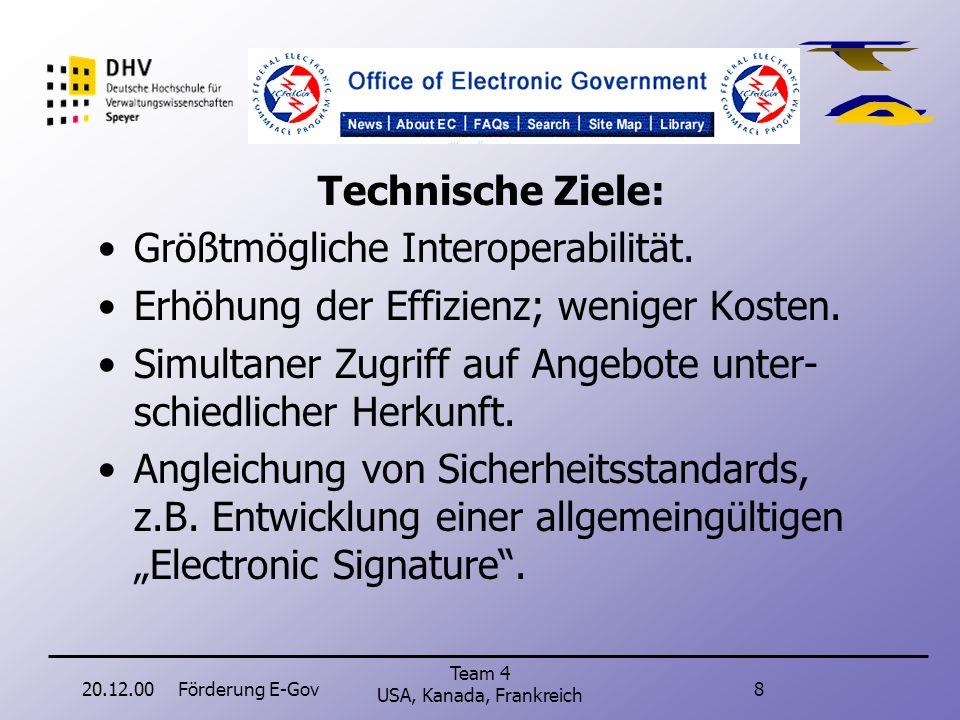 20.12.00Förderung E-Gov8 Team 4 USA, Kanada, Frankreich Technische Ziele: Größtmögliche Interoperabilität.