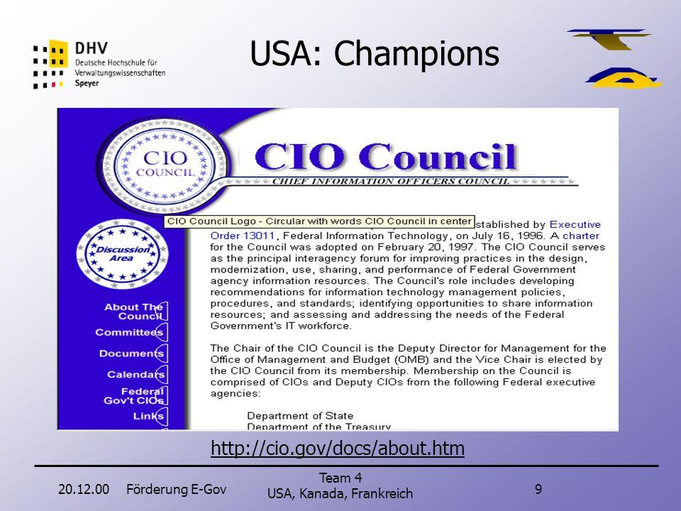 20.12.00Förderung E-Gov9 Team 4 USA, Kanada, Frankreich USA: Champions http://cio.gov/docs/about.htm