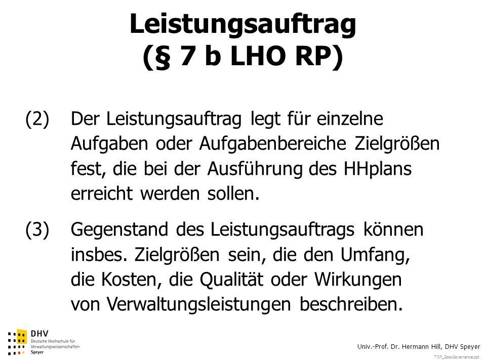 TOP_GoodGovernance.ppt Univ.-Prof. Dr. Hermann Hill, DHV Speyer Leistungsauftrag (§ 7 b LHO RP) (2)Der Leistungsauftrag legt für einzelne Aufgaben ode
