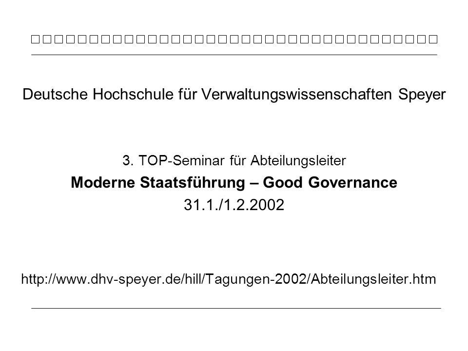Deutsche Hochschule für Verwaltungswissenschaften Speyer 3. TOP-Seminar für Abteilungsleiter Moderne Staatsführung – Good Governance 31.1./1.2.2002 ht