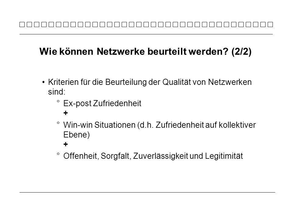 Kriterien für die Beurteilung der Qualität von Netzwerken sind: °Ex-post Zufriedenheit + °Win-win Situationen (d.h.