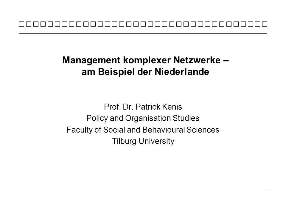Prof. Dr. Patrick Kenis Policy and Organisation Studies Faculty of Social and Behavioural Sciences Tilburg University Management komplexer Netzwerke –